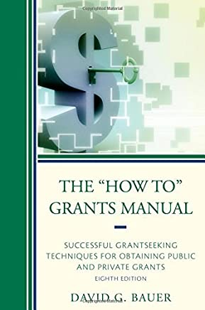 The How To Grants Manual: Successful Grantseeking Techniques for Obtaining Public and Private Grants by David G. Bauer (2015-03-17)