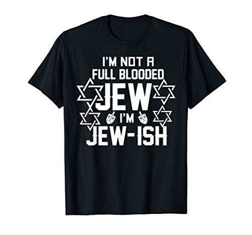 Im not a full blooded Jew Im Jew-ish funny Hanukkah gift T-Shirt