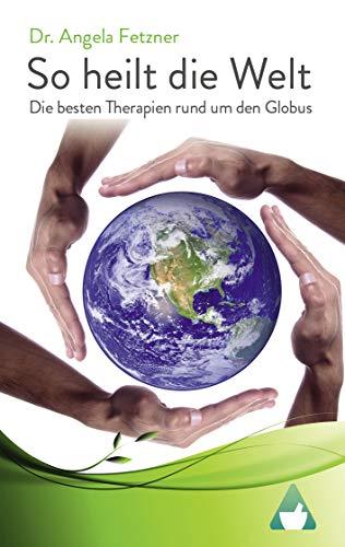 So heilt die Welt: Die besten Therapien rund um den Globus