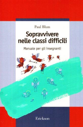 Sopravvivere nelle classi difficili. Manuale per gli insegnanti