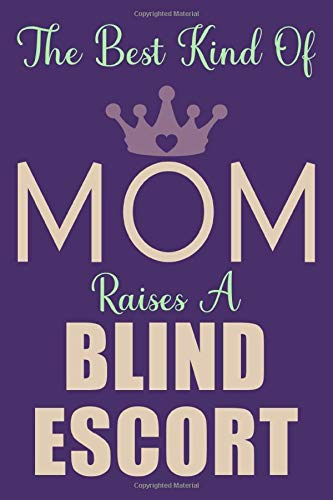 The Best Kind Of Mom Raises A Blind Escort: Mom of Blind Escort Blank Lined Journal Gift Idea For Mother's Day & Mom Birthday