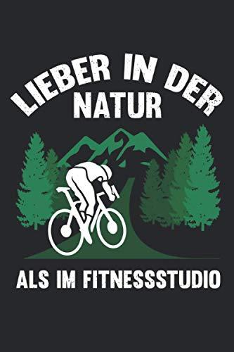 Lieber In Der Natur Als Im Fitnessstudio: Notizbuch mit 120 Seiten liniertem Papier (6x9 Zoll, ca. DIN A5 / 15.24 x 22.86 cm) Fahrrad Natur Rennradfahrer Radsport Fitnessstudio Radfahrer