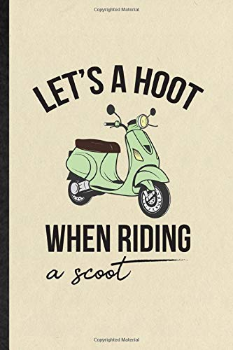 Let's a Hoot When Riding a Scoot: Blank Funny Scooter Motorcycle Journal Notebook To Write For Delivery Rider Repairmen, Inspirational Saying Unique Special Birthday Gift Idea Cute Ruled 110 Pages