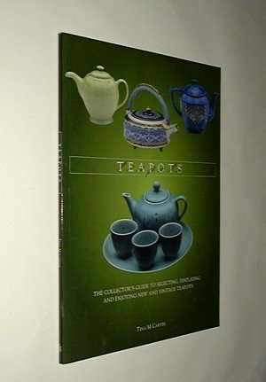 Teapots: The Collector's Guide to Selecting, Identifying, and Displaying New and Vintage Teapots