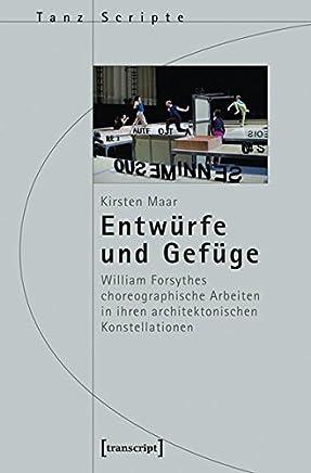 Entwurfe Und Gefuge: William Forsythes Choreographische Arbeiten in Ihren Architektonischen Konstellationen