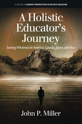Compare Textbook Prices for A Holistic Educator's Journey: Seeking Wholeness in America, Canada, Japan and Asia Current Perspectives in Holistic Education  ISBN 9781648026416 by Miller, John P.