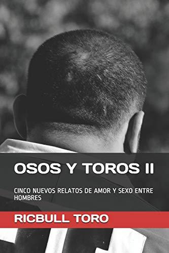 OSOS Y TOROS II: CINCO NUEVOS RELATOS DE AMOR Y SEXO ENTRE HOMBRES: 2 (OSOS Y TOROS. RELATOS CORTOS)