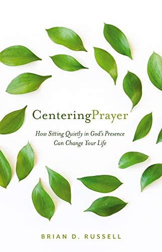 Centering Prayer: How Sitting Quietly in God's Presence Can Change Your Life