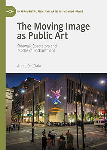 The Moving Image as Public Art: Sidewalk Spectators and Modes of Enchantment (Experimental Film and Artists' Moving Image) (English Edition)