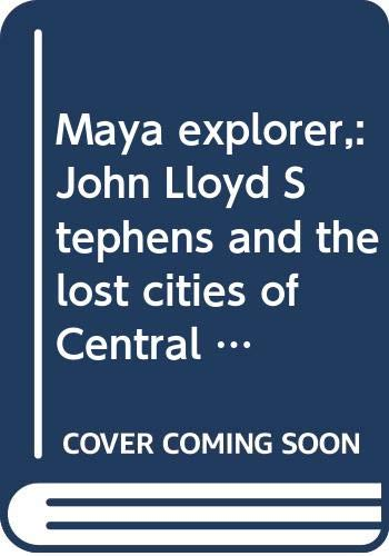 Image OfMaya Explorer,: John Lloyd Stephens And The Lost Cities Of Central America And YucataÌ N (American Exploration And Travel)