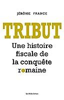 Tribut: Une Histoire Fiscale de la Conquete Romaine