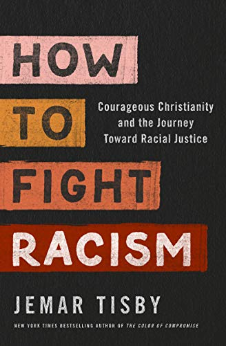 How to Fight Racism: Courageous Christianity and the Journey Toward Racial Justice by [Jemar Tisby]