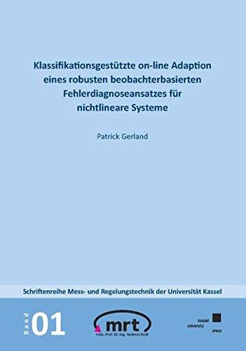 Klassifikationsgestützte On-line-Adaption eines robusten beobachterbasierten Fehlerdiagnoseansatzes für nichtlineare Systeme (Schriftenreihe Mess- und Regelungstechnik der Universität Kassel)