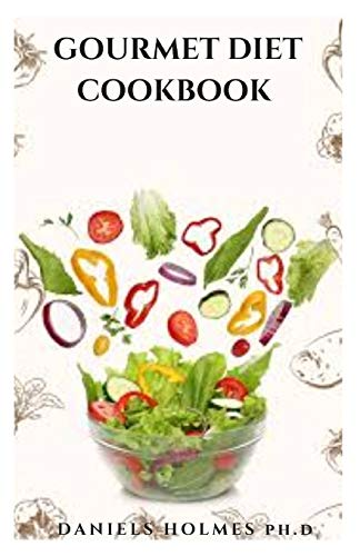 GOURMET DIET COOKBOOK: Everything You Need To Know and Getting Started