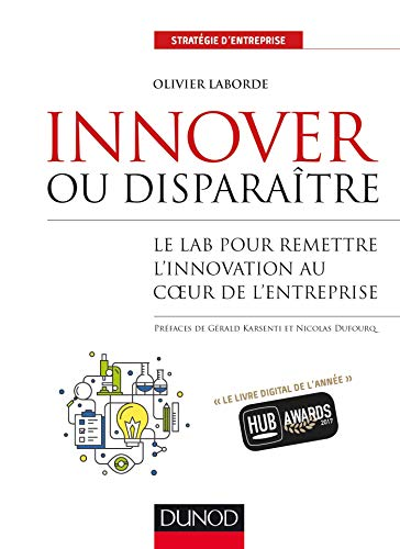 Innover ou disparaître - Le lab pour remettre l'innovation au coeur de l'entreprise: Le lab pour remettre l'innovation au coeur de l'entreprise