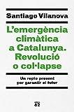 L'emergència climàtica a Catalunya. Revolució o col·lapse (Llibres a l'Abast)