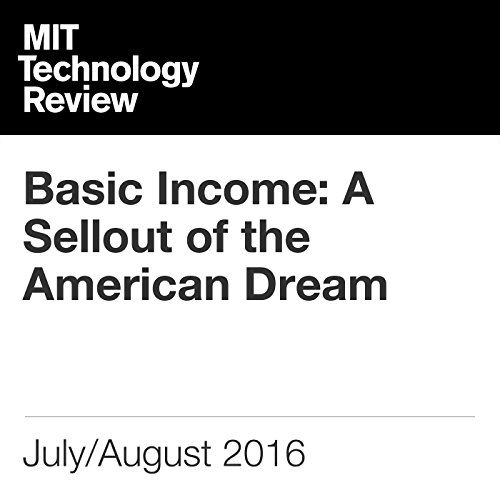 Basic Income: A Sellout of the American Dream                   By:                                                                                                                                 David H. Freedman                               Narrated by:                                                                                                                                 Joe Knezevich                      Length: 20 mins     Not rated yet     Overall 0.0