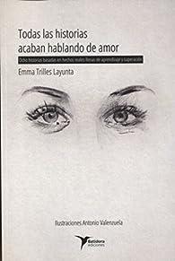 Todas las historias acaban hablando de amor par Emma Trilles Layunta