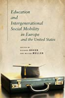 Education and Intergenerational Social Mobility in Europe and the United States (Studies in Social Inequality)