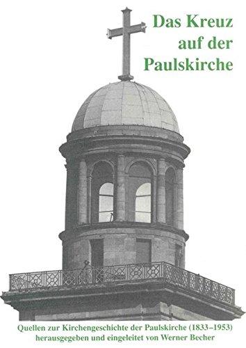 Das Kreuz auf der Paulskirche: Quellen zur Kirchengeschichte der Paulskirche (1833-1953) (Schriftenreihe des Evangelischen Regionalverbandes Frankfurt am Main)