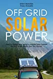 Off Grid Solar Power: How to Design and Install a Mobile Solar System for RVs, Vans, Boats and Tiny Homes