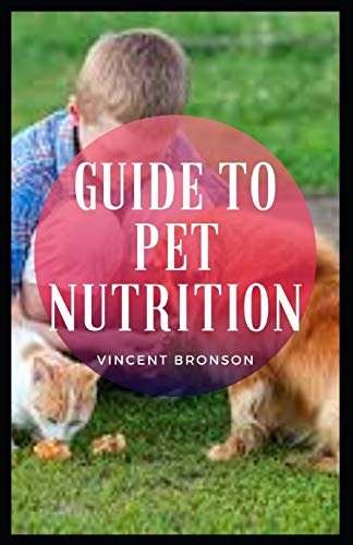 Guide to Pet Nutrition: A pet (or companion animal) is an animal kept primarily for a person's company or protection