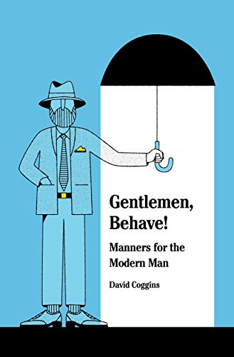 Gentlemen, Behave!: Manners for the Modern Man
