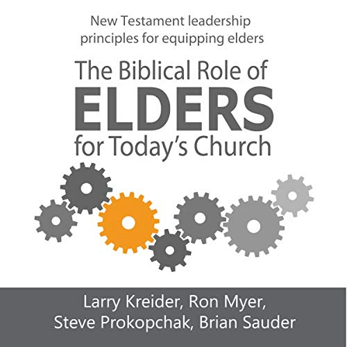 The Biblical Role of Elders for Today's Church Audiobook By Larry Kreider, Ron Myer, Steve Prokopchak, Brian Sauder cover art