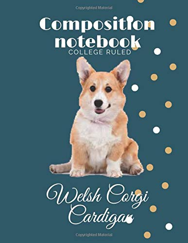composition notebook college ruled ( Welsh Corgi Cardigan ): Blank Lined Journal for Dogs Lovers |