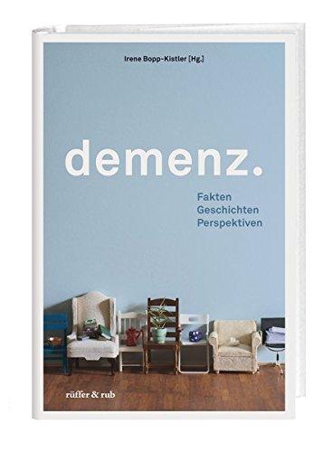 demenz.: Fakten Geschichten Perspektiven