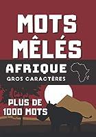 Mots Mêlés - Afrique: Plus de 1000 mots - Gros caractères - Difficile - Grilles avec solutions - 105 pages