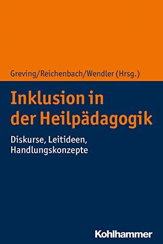 Inklusion in der Heilpädagogik: Diskurse, Leitideen, Handlungskonzepte