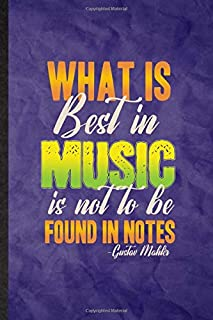 What Is Best In Music Is Not To Be Found In Notes Gustav Mahler: Funny Blank Lined Classical Period Journal Notebook, Grad...