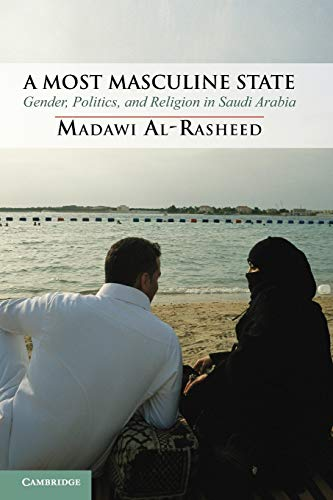 Compare Textbook Prices for A Most Masculine State: Gender, Politics and Religion in Saudi Arabia Cambridge Middle East Studies  ISBN 9780521122528 by Al-Rasheed, Madawi