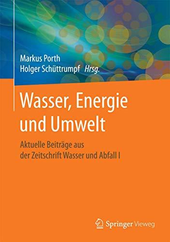 Wasser, Energie und Umwelt: Aktuelle Beiträge aus der Zeitschrift Wasser und Abfall I