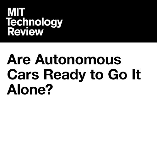Are Autonomous Cars Ready to Go It Alone? audiobook cover art