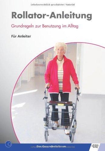 Rollator-Anleitung: Grundregeln zur Benutzung im Alltag - Für Anleiter by Barbara Schirmer(25. Januar 2013)