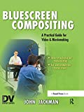 Bluescreen Compositing: A Practical Guide for Video & Moviemaking
