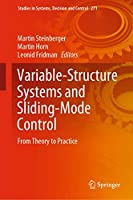 Variable-Structure Systems and Sliding-Mode Control: From Theory to Practice (Studies in Systems, Decision and Control (271))