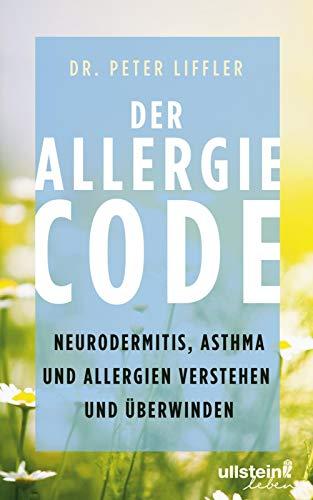 Der Allergie-Code: Neurodermitis, Asthma und Allergien verstehen und überwinden