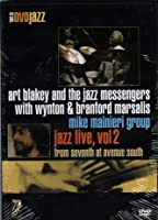 Art Blakey and the Jazz Messengers with Wynton & Branford Marsalis Mike Mainieri Group. Jazz Live, Vol 2 from Seventh at Avenue South