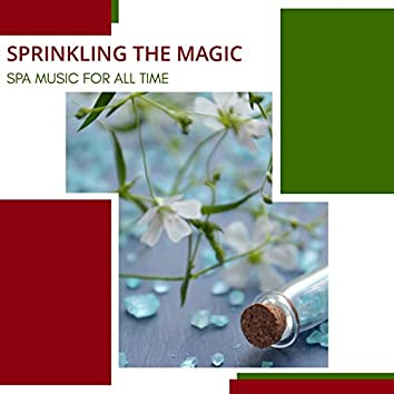 Sprinkling The Magic - Spa Music For All Time