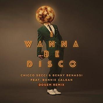 I Wanna Be Disco (Dosem Remix)