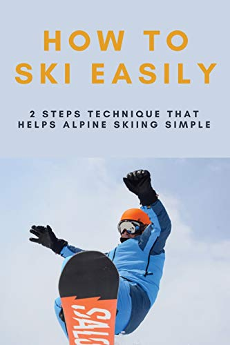 How To Ski Easily: 2 Steps Technique That Helps Alpine Skiing Simple: Skiing Tips For Beginners