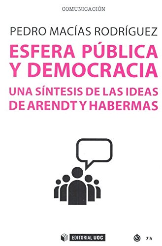 Esfera pública y democracia. Una síntesis de las ideas de Arendt y Habermas: 578 (Manuales)