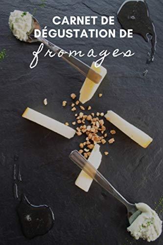 Carnet de dégustation de fromages: journal de bord pour les amateurs de fromage | pour noter les caractéristiques et garder une trace de vos fromages préférés |120 fiches à remplir - format pratique