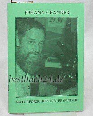 Johann Grander,Naturforscher und (Er)Finder