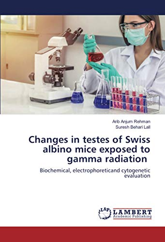 Changes in testes of Swiss albino mice exposed to gamma radiation: Biochemical, electrophoreticand cytogenetic evaluation