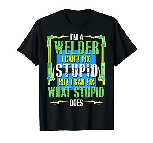 I Can't Fix Funny Weld Welder Tee Welding Christmas Gift T-Shirt