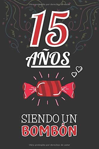 15 Años Siendo un BOMBÓN: Regalo de 15 Cumpleaños para Chica y Chico Joven Adolescente ~ Regalo 15 años Original Divertido y Especial para los Quince ~ Cuaderno de Notas ( Niño y Niña )